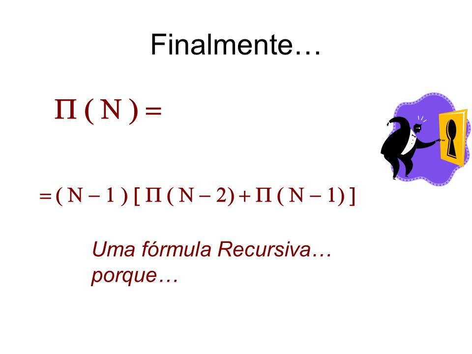 Finalmente… P ( N ) = = ( N - 1 ) [ P ( N - 2) + P ( N - 1) ]